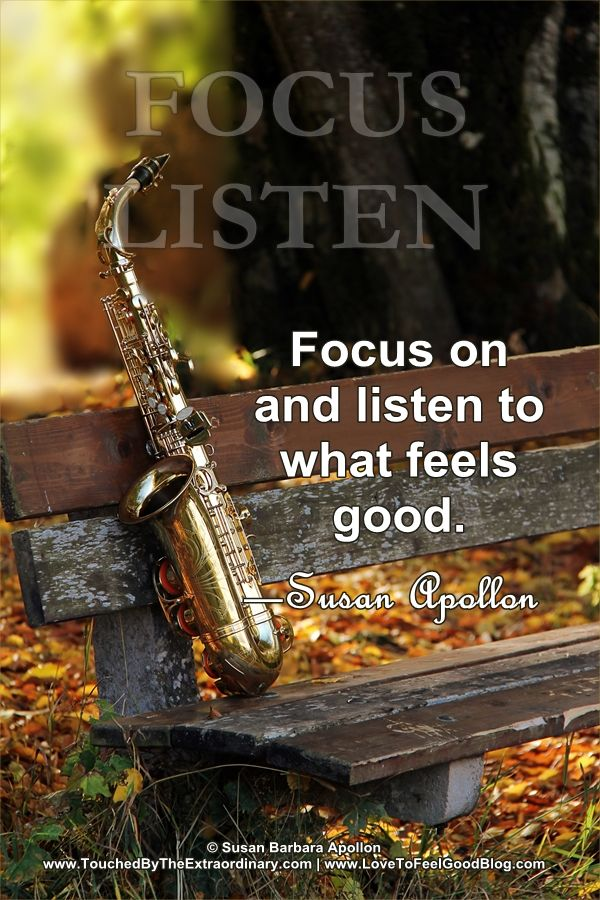 Focus On and Listen To What Feels Good